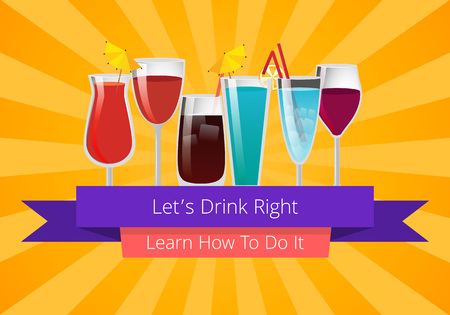 Let s drink right learn how to do it poster with alcohol drinks in glass on background with rays. Vector illustration of wine and cocktails