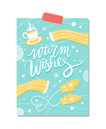 Warm wishes, blue poster with composition consisting of cup of hot tea, scarf and gloves placed below, snowflakes and dots on vector illustration