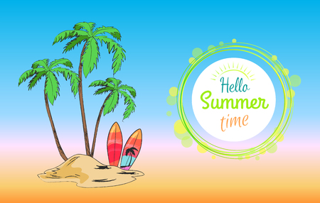Hello summer time background with text in round frame, tropical sandy island with tall palms, big leaves and bright surfboards cartoon vector illustration Illustration