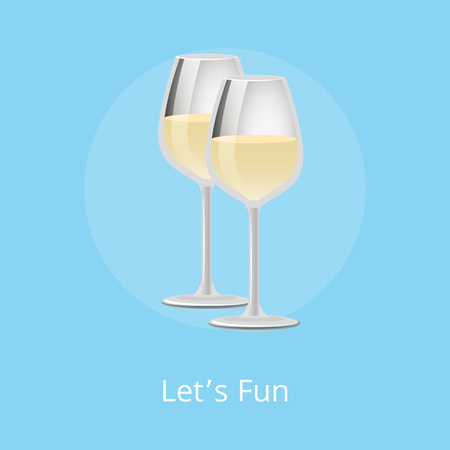 Lets fun poster with white wine classical alcohol drink in elegant glassware vector illustration isolated, pair of glasses of elite refreshing beverage