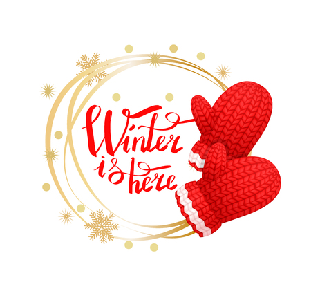 Winter is here poster with wreath made of snowflakes, knitted gloves in red and white color. Woolen mittens realistic outfit gauntlet, warm wintertime accessory