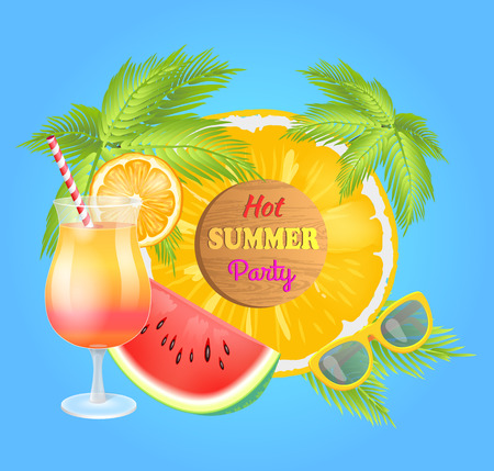 Hot summer party poster with palms trees, cocktail in glass and sunglasses vector. Watermelon and pineapple slice in ring form, fruits and beverage