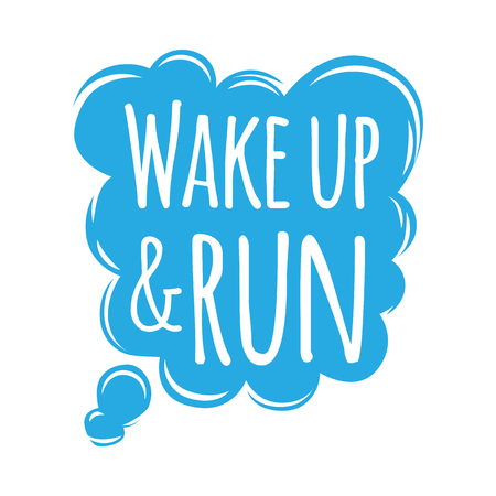 Wake up and run motivational motto credo in blue speech bubble cloud. Running marathon slogan badge to run at morning logo training athlete symbol. Vector illustration provoke to do morning exercises Stock Vector - 119676652