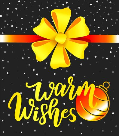 Warm wishes xmas greeting. Yellow ribbon bow and red tape with calligraphic inscription on card. Christmas celebration and congratulations. Bauble decor for pine and snowfall on background vector