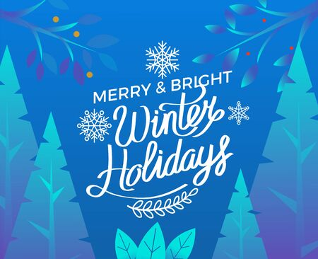 Merry and bright winter holidays vector. Wintry landscape with pine trees and evening forest. Calligraphic inscription and snowflake ornament. Greeting with seasonal events, xmas and new year