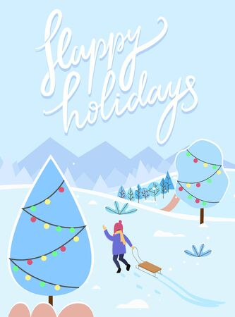 Happy holidays greeting card with calligraphic inscription and winter landscape. Girl pulling sleds. Trees decorated with garlands, decorations for christmas and new year celebration, vector
