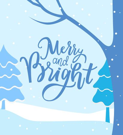 Merry and bright greeting card with calligraphy inscription and winter landscape. Forest with pine trees and branches. Snowfall in woods, xmas holidays celebration. Frosty scenery vector