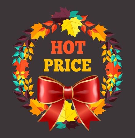 Hot price seasonal offer, autumn leaves wreath and shop discount. Price off and fall sale, color foliage and red bow, shopping deal. Dry maple leaves frame, advertising banner vector illustration