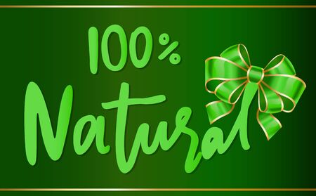 Natural product 100 percent guarantee banner with green ribbon bow. Bio nutrition, freshness of item.