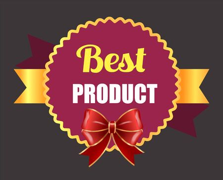 Best product, promotional banner with ribbon bow and calligraphic inscription. Guarantee of premium quality of goods in store or shop. Badge or label circle, certificate of excellence vector