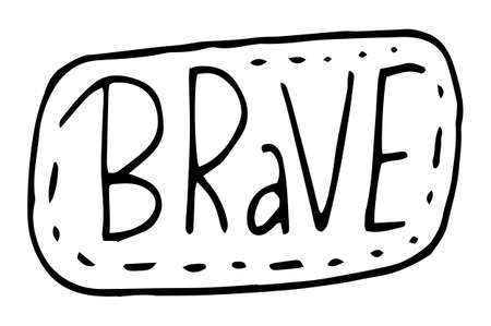 Brave black on white typography slogan. Text brave with dotted line around text graphics for using at polygraphy, print. Poster or banner with text inspirational inscription. Using for label, sticker