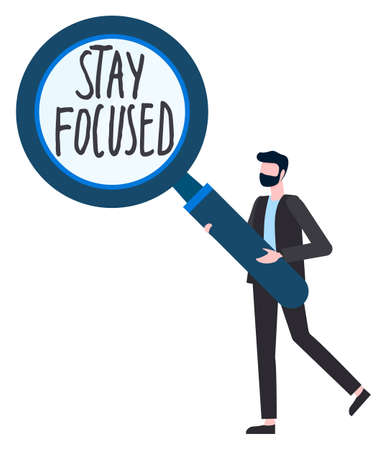 Man holding big magnifying glass with text stay focused inside. Concept of concentration. Cartoon faceless character wearing business suit with loupe in hands. Motivational phrase. Typography slogan Ilustrace