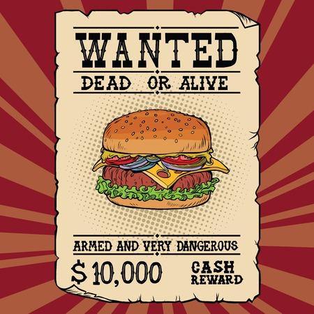 Burger fast food wanted dead or alive. Illustration pop art retro vintage vector. Armed and very dangerous cash reward. Western ad Illustration