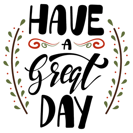 Have a great day type. Greeting card with hand drawn lettering. Vector illustration isolated on a white background.