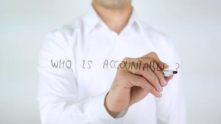 accountable: Who is Accountable, Man Writing on Glass