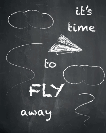 aero: Its time to fly away quote on chalkboard background, vector, illustration, freehand.