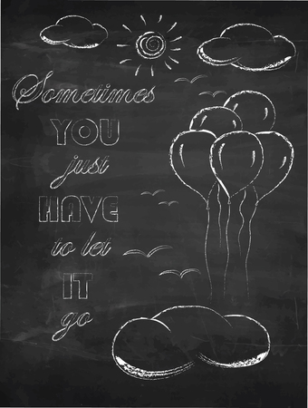 Sometimes you just have to let it go, quote, balloons in the air, clouds, sun and birds on chalkboard background, vector, illustration, freehand. Print for t-shirts.