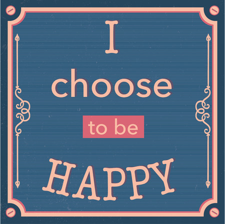 English motivation saying. Encouraging quotes. I choose to be happy. Vintage and retro background. Pastel colors. Print for t-shirts and posters.