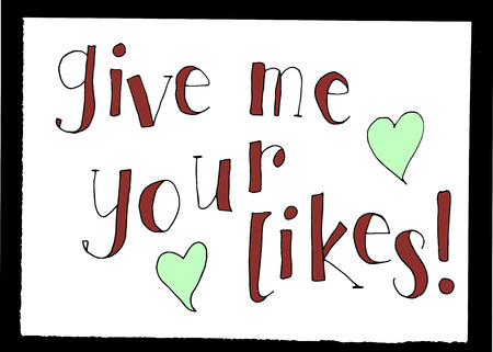 likes: Hand drawn message with words - Give me your likes. Social networking motto. Imagery for blogs and web.