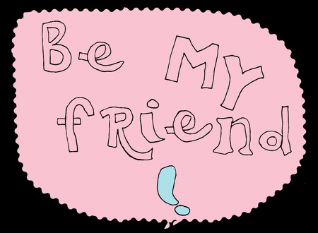 motto: Hand drawn message with words - Be my friend. Social networking motto. Imagery for blogs and web.