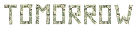 Word TOMORROW made of dollars. Photography of money made word - on white background. Top view. High resolution product