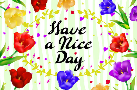 have: Have a nice day wishing card flower tulip vector art Illustration