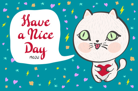 have: Lovely cute  illustration with baby cat. Have a nice day. Vector illustration with little kitten.  Kids illustration. Vector illustration of a cute white cat with a heart is saying Have a nice day. Cute romantic illustration with funny text. Valentines ca Illustration