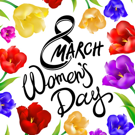 greeting cards International Women s Day: 8 march women day, Hand lettering text, calligraphy for your design, color tulips flowers, vector illustration eps10 graphic art