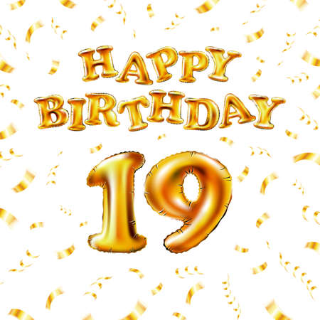 19 Happy Birthday message made of golden inflatable balloon nineteen letters isolated on white background fly gold ribbons with confetti. Happy birthday party balloons concept vector illustration