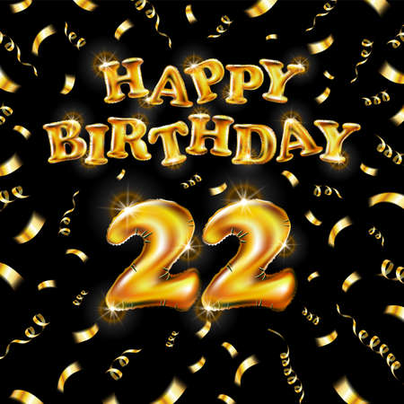 22 Happy Birthday message made of golden inflatable balloon twenty two letters isolated on black background fly on gold ribbons with confetti. Happy birthday party balloons vector illustration art