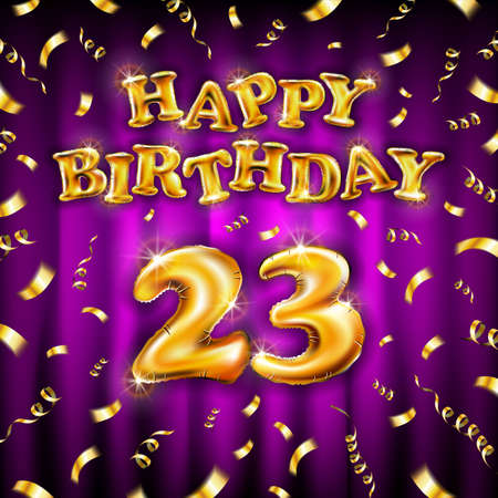 23 Happy Birthday message made of golden inflatable balloon twenty three letters isolated on pink background fly on gold ribbons with confetti. Happy birthday party balloons vector illustration art