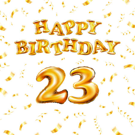 23 Happy Birthday message made of golden inflatable balloon twenty three letters isolated on white background fly on gold ribbons with confetti. Happy birthday party balloons vector illustration art Vettoriali