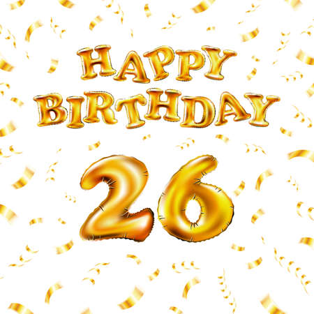 Golden number 26 twenty six metallic balloon. Happy Birthday message made of golden inflatable balloon. letters on white background. fly gold ribbons with confetti. vector illustration