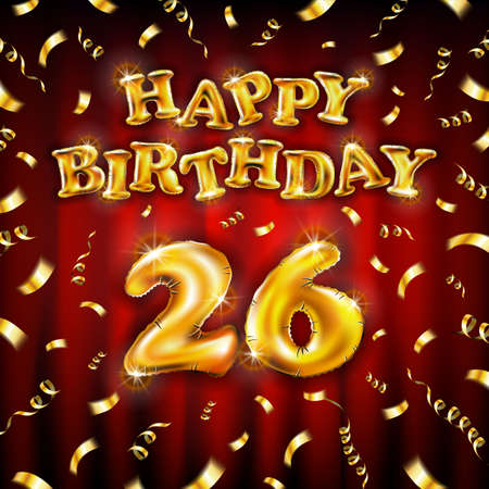 Golden number 26 twenty six metallic balloon. Happy Birthday message made of golden inflatable balloon. letters on red background. fly gold ribbons with confetti. vector illustration