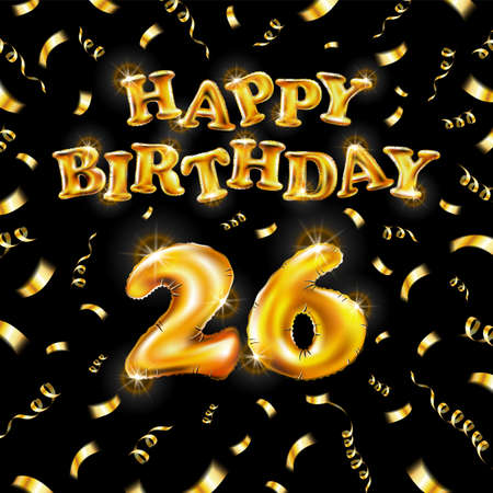 Golden number 26 twenty six metallic balloon. Happy Birthday message made of golden inflatable balloon. letters on black background. fly gold ribbons with confetti. vector illustration