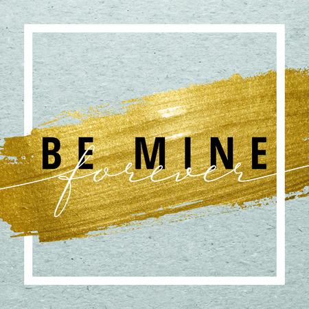Be mine forever voor Valentijnsdag kaart. Kalligrafie belettering op gouden verf slag met frame op ambachtelijke achtergrond. Liefde concept.