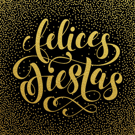 fiestas: Felices Fiestas Happy Holidays spanish gold glitter title calligraphy text greeting card, invitation. Hand drawn golden calligraphic congratulation lettering. Vector illustration.