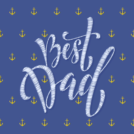 best dad: Fathers Day Best Dad vector greeting card. Anchor pattern. Nautical marine concept design. Embroidery title calligraphy lettering text.