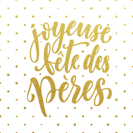 fete: Joyeuse Fete des Peres Fathers Day vector French greeting card. Gold glitter polka dot. Hand drawn golden calligraphy lettering title.