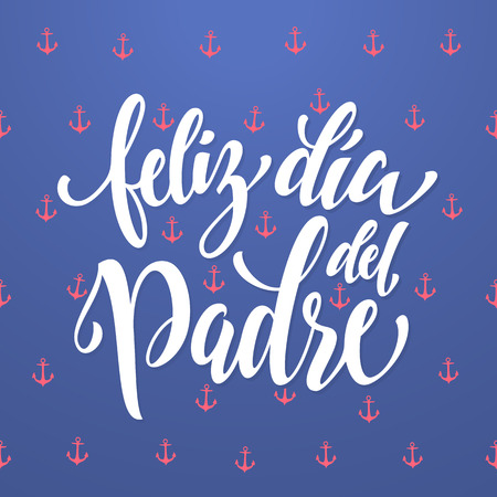 father day: Feliz Dia del Padre. Spanish Father Day greeting card. Fathers Day calligraphy lettering with anchor pattern. Nautical marine postcard design. Blue background wallpaper.