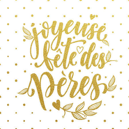 fete: Joyeuse Fete des Peres. French Father Day greeting card text. Fathers Day gold glitter polka dot and heart pattern. Hand drawn golden calligraphy lettering on white background wallpaper. Illustration