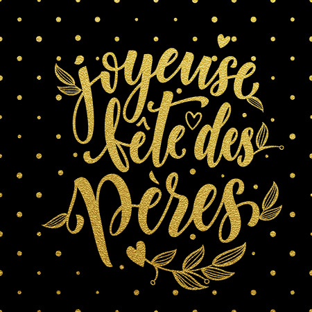 fete: Joyeuse Fete des Peres. French Father Day greeting card text. Fathers Day gold glitter polka dot and heart pattern. Hand drawn golden calligraphy lettering on black background wallpaper.