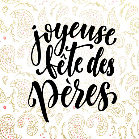 fete: Joyeuse Fete des Peres. French Father Day greeting card text. Fathers Day gold paisley pattern. Hand drawn golden calligraphy flourish lettering on white background wallpaper.