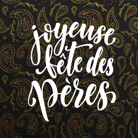 fete: Joyeuse Fete des Peres. French Father Day greeting card text. Fathers Day gold paisley pattern. Hand drawn golden calligraphy flourish lettering on black background wallpaper.