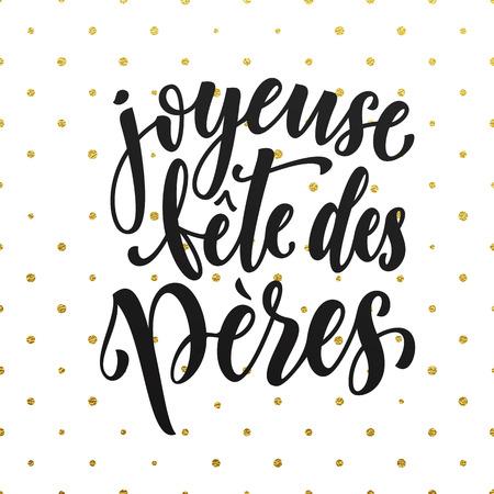 Joyeuse Fete des Peres. Französisch Vatertags-Grußkartentext. Vatertag Schriftzug auf Gold-Glitter Tupfenmuster. Hand golden Kalligraphie auf weißem Hintergrund Tapete gezeichnet. Vektorgrafik