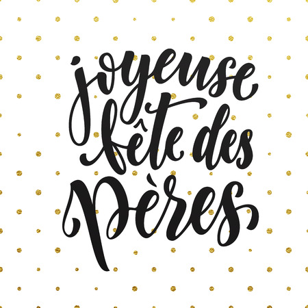 fete: Joyeuse Fete des Peres. French Father Day greeting card text. Fathers Day lettering on gold glitter polka dot pattern. Hand drawn golden calligraphy on white background wallpaper. Illustration