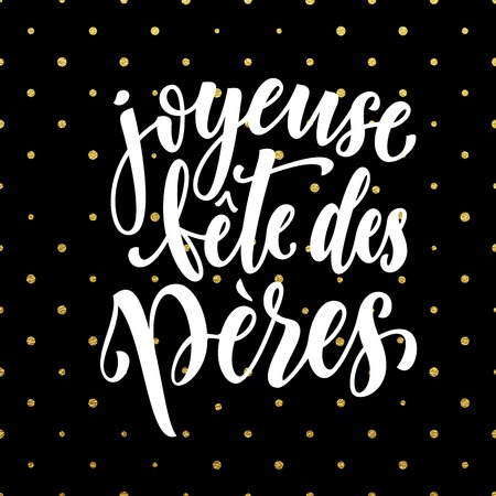 black: Joyeuse Fete des Peres. French Father Day greeting card text. Fathers Day lettering on gold glitter polka dot pattern. Hand drawn golden calligraphy on black background wallpaper. Illustration