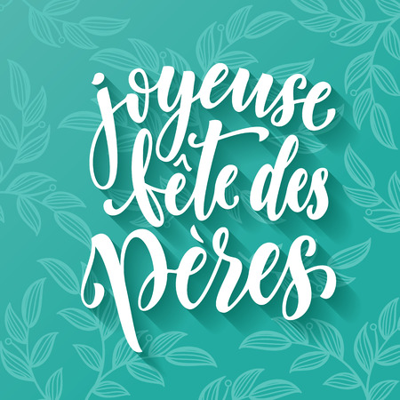 fete: Joyeuse Fete des Peres. French Father Day greeting card text. Fathers Day lettering on leaf paisley pattern. Hand drawn calligraphy on blue green background wallpaper.