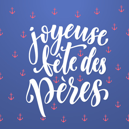 fete: Joyeuse Fete des Peres. French Father Day greeting card lettering. Fathers Day calligraphy with anchor pattern. Nautical marine postcard design. Blue background wallpaper.