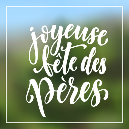 fete: Joyeuse Fete des Peres. French Father Day greeting card text. Fathers Day hand drawn calligraphy flourish lettering on nature blurred background wallpaper.